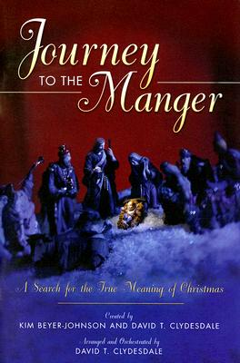 Journey to the Manger: A Search for the True Meaning of Christmas