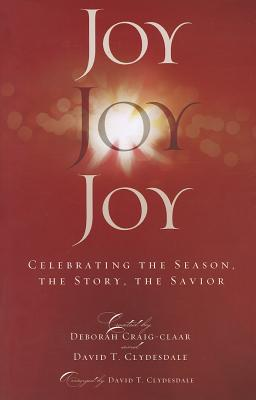 Joy Joy Joy: Celebrating the Season, the Story, the Savior: Satb