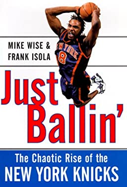 Just Ballin': The Chaotic Rise of the New York Knicks 9780684872209