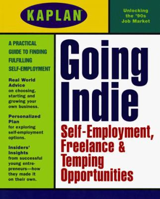Kaplan Going Indie: Self-Employment Freelance and Temping Opportunities 9780684837567
