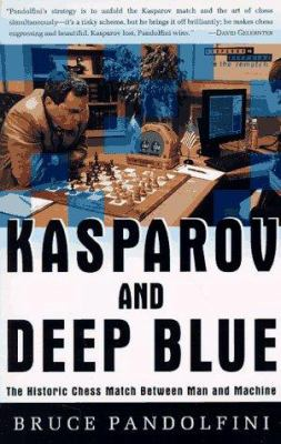 Kasparov and Deep Blue: The Historic Chess Match Between Man and Machine 9780684848525