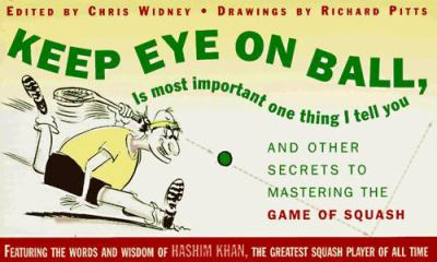 Keep Eye on Ball, is Most Important One Thing I Tell You: And Other Secrets to Mastering The... 9780684813240