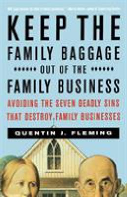 Keep the Family Baggage Out of the Family Business: Avoiding the Seven Deadly Sins That Destroy Family Businesses 9780684856049