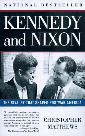 Kennedy Nixon: The Rivalry That Shaped Postwar America 9780684832463