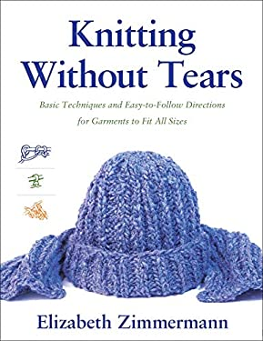 Knitting Without Tears: Basic Techniques and Easy-To-Follow Directions for Garments to Fit All Sizes 9780684135052