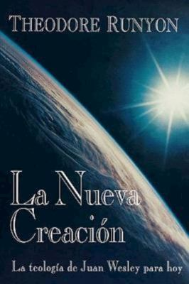 La Nueva Creacion: The New Creation Spanish: John Wesley's Theology Today