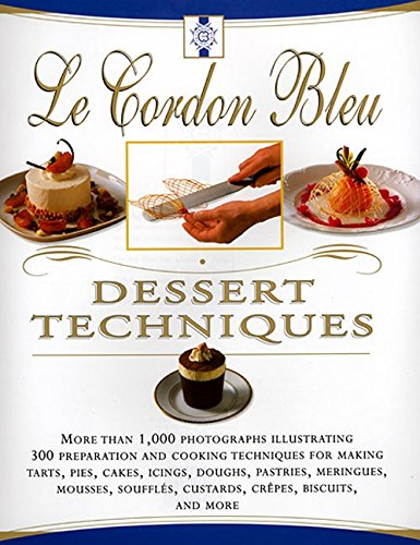 Le Cordon Bleu Dessert Techniques: More Than 1,000 Photographs Illustrating 300 Preparation and Cooking Techniques for Making Tarts, Pi 9780688169077