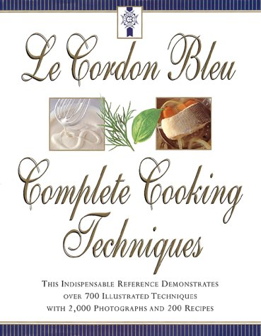 Le Cordon Bleu's Complete Cooking Techniques: The Indispensable Reference Demonstates Over 700 Illustrated Techniques with 2,000 Photos and 200 Recipe 9780688152062