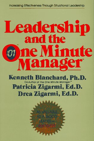 Leadership and the One Minute Manager: Increasing Effectiveness Through Situational Leadership 9780688039691
