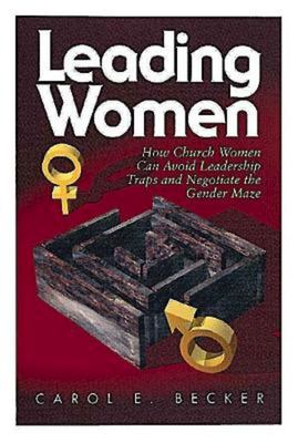 Leading Women: How Church Women Can Avoid Leadership Traps and Negotiate the Gender Maze 9780687459643