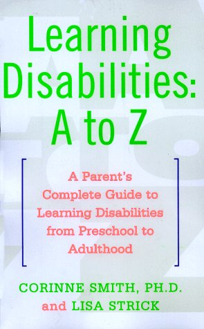 Learning Disabilities: A to Z: A Parent's Complete Guide to Learning Disabilities from Preschool to Adulthood 9780684844688