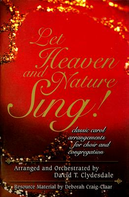 Let Heaven and Nature Sing!: Classic Carol Arrangements for Choir and Congregation: Satb