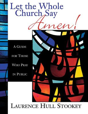 Let the Whole Church Say Amen!: A Guide for Those Who Pray in Public 9780687090778