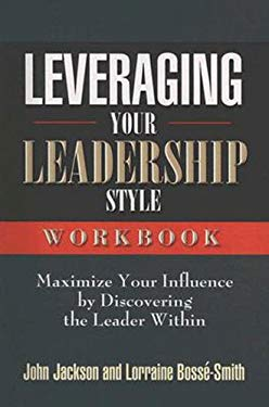 Leveraging Your Leadership Style: Maximizew Your Influence by Discovering the Leader Within 9780687650590