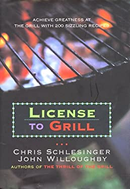 License to Grill: Achieve Greatness at the Grill with 200 Sizzling Recipes 9780688139438