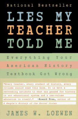 Lies My Teacher Told Me: Everything Your American History Textbook Got Wrong 9780684818863