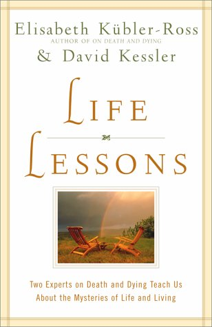 Life Lessons: Two Experts on Death and Dying Teach Us about the Mysteries of Life and Living 9780684870748
