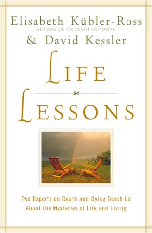 Life Lessons: Two Experts on Death and Dying Teach Us about the Mysteries of Life and Living