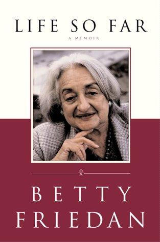 Life So Far: A Memoir - Friedan, Betty