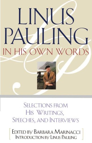 Linus Pauling in His Own Words: Selections from His Writings, Speeches, and Interviews 9780684813875