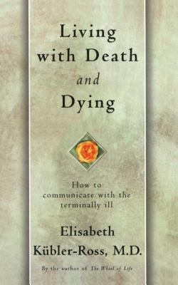 Living with Death and Dying: How to Communicate with the Terminally Ill 9780684839363