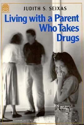 Living with a Parent Who Takes Drugs 9780688104924