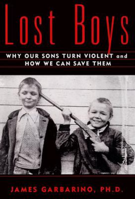 Lost Boys: Why Our Sons Turn Violent and How We Can Save Them 9780684859088