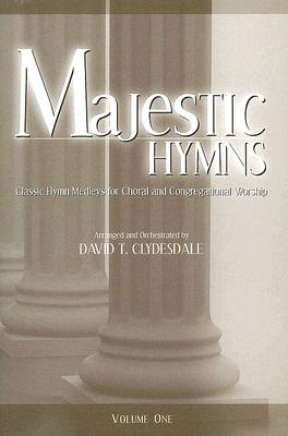 Majestic Hymns, Volume 1: Classic Hymn Medleys for Choral and Congregational Worship: SATB