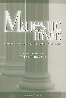 Majestic Hymns, Volume three: Classic Hymn Medleys for Choral and Congregational Worship