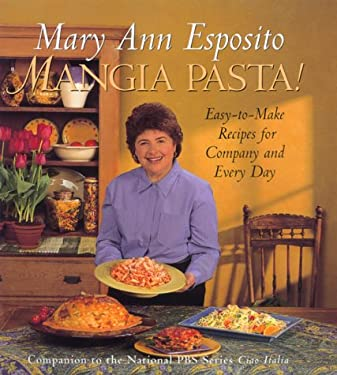 Mangia Pasta!: Easy-To-Make Recipes for Company and Every Day 9780688161897