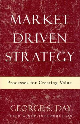 Market Driven Strategy: Processes for Creating Value 9780684865362