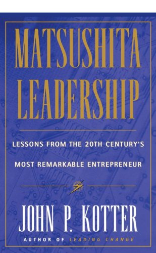 Matsushita: Lessons from the 20th Century's Most Remarkable Entrepreneur 9780684834603