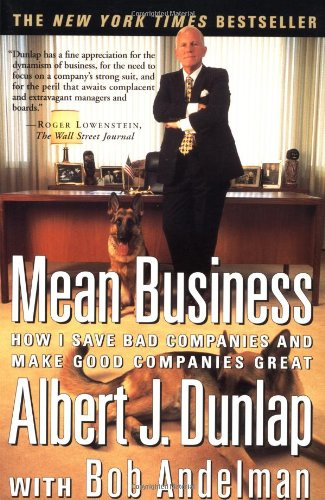 Mean Business: How I Save Bad Companies and Make Good Companies Great 9780684844060