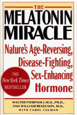 Melatonin Miracle : Nature's Age-Reversing, Disease-Fighting, Sex-Enhancing Hormone
