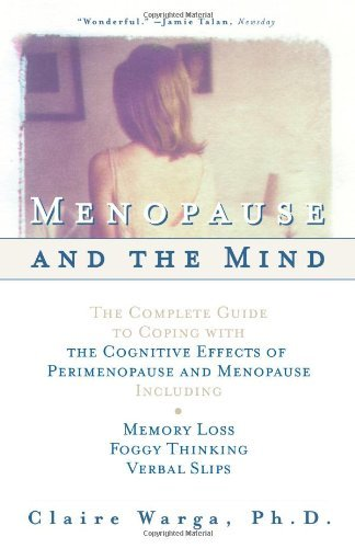 Menopause and the Mind: The Complete Guide to Coping with Memory Loss, Foggy Thinking, Verbal Slips, and Other Cognitive Effects of Perimenopa 9780684854793