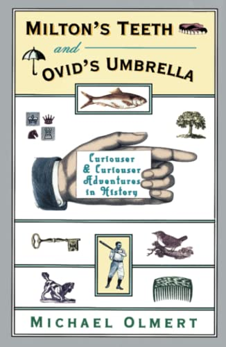 Milton's Teeth & Ovid's Umbrella: Curiouser and Curiouser Adventures in History 9780684801643