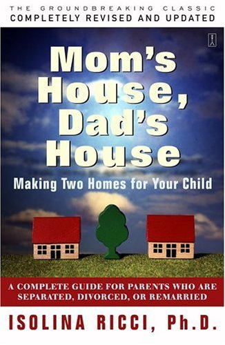 Mom's House, Dad's House: A Complete Guide for Parents Who Are Separated, Divorced, or Living Apart 9780684830780