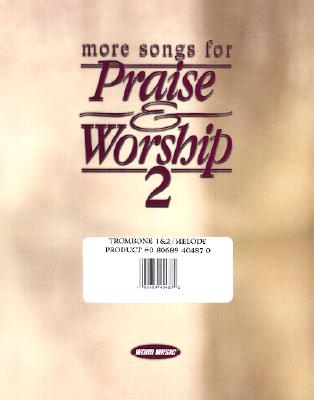 More Songs for Praise & Worship 2: Trombone 1 & 2/Melody