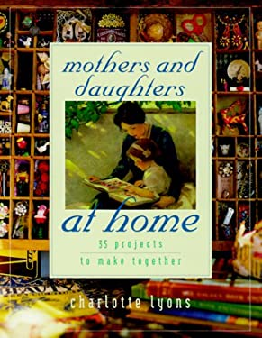 Mothers and Daughters at Home: 35 Projects to Make Together 9780684862736