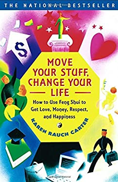 Move Your Stuff, Change Your Life: How to Use Feng Shui to Get Love, Money, Respect, and Happiness 9780684866048