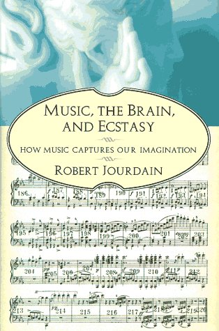 Music, the Brain, and Ecstasy: How Music Captures Our Imagination 9780688142360