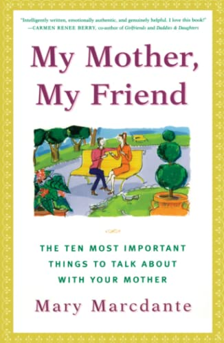 My Mother, My Friend: The Ten Most Important Things to Talk about with Your Mother 9780684866062