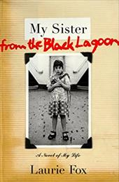 My Sister from the Black Lagoon: A Novel of My Life 2504692