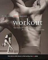 NYC Ballet Workout: Fifty Stretches and Exercises Anyone Can Do for a Strong, Graceful, and Sculpted Body 2525823