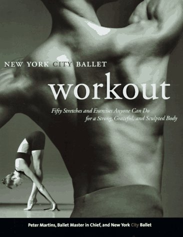 NYC Ballet Workout: Fifty Stretches and Exercises Anyone Can Do for a Strong, Graceful, and Sculpted Body 9780688152024