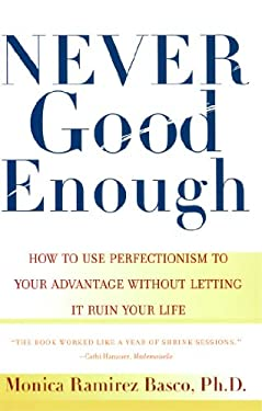 Never Good Enough: How to Use Perfectionism to Your Advantage Without Letting It Ruin Your Life 9780684862934