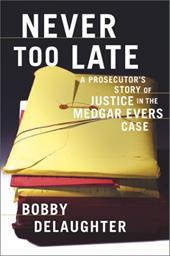 Never Too Late: A Prosecutor's Story of Justice in the Medgar Evars Case 2505842