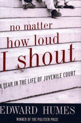 No Matter How Loud I Shout: A Year in the Life of Juvenile Court 9780684811949
