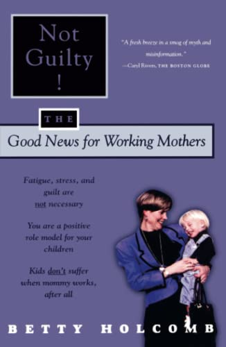 Not Guilty: The Good News for Working Mothers 9780684867250