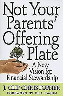 Not Your Parents' Offering Plate: A New Vision for Financial Stewardship 9780687648535
